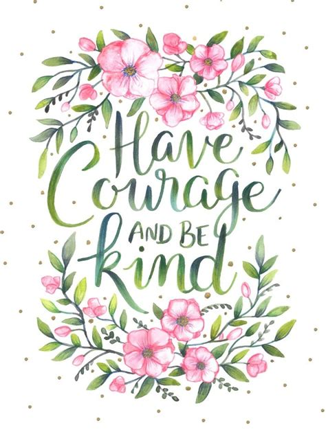 flower design quotes have courage and be kind art print quotes typography