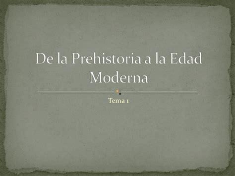 tema 1 de la prehistoria a la edad moderna de la prehistoria a la edad moderna mn