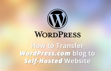 how to move your wordpress blog to a new domain how to transfer your blog from wordpress com to self