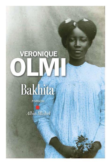 bakhita par v 233 ronique olmi litt 233 rature roman canadien et 233 tranger leslibraires ca
