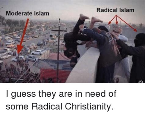 Radical Islam Meme - moderate islam radical islam i guess they are in need of
