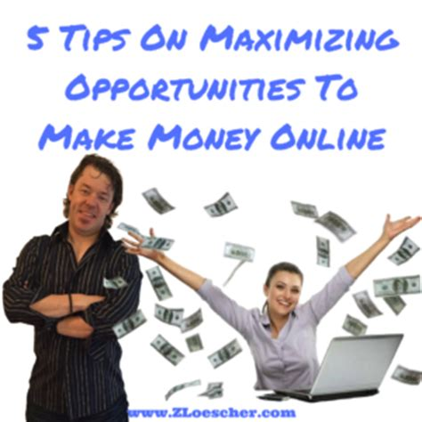 5 Tips To Earn Money 5 Tips On Maximizing Opportunities To Make Money