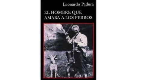 descargar el hombre que amaba a los perros libro e gratis leonardo padura a trav 233 s de cinco de sus mejores obras