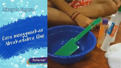 naya slime cara menggunakan quot abrakadabra glue quot