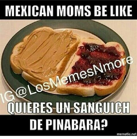 Mexican Moms Be Like Memes - 17 best images about yes i m a mexican on pinterest