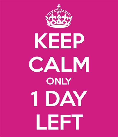 Only 1 Day Left keep calm only 1 day left poster laughing giraffe