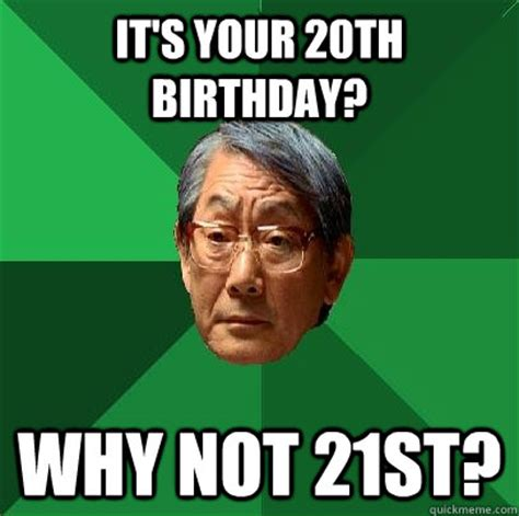 20th Birthday Meme - it s your 20th birthday why not 21st high expectations