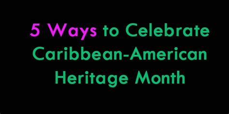 7 Ways To Celebrate Your Heritage by 5 Ways To Celebrate Caribbean American Heritage Month