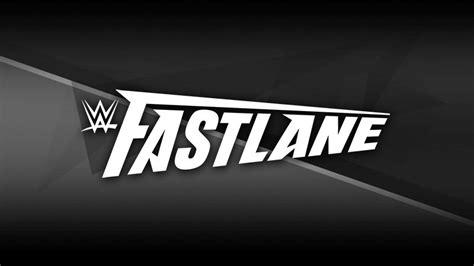 wwe fastlane ppv date confirmed completing  road
