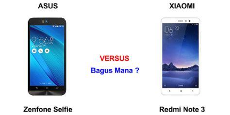 Hp Xiaomi Redmi Not 3 Di Indonesia perbandingan bagus mana hp asus zenfone selfie vs xiaomi