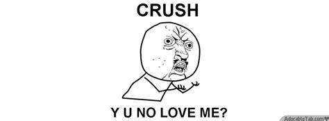 Why You No Love Me Meme - crush why you no love me meme 187 adorabletab com