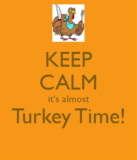 Almost Turkey Time keep calm it s almost turkey time keep calm and carry