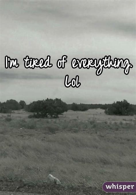 I'm just tired of everything.. - Whisper I'm Just Tired Of Everything