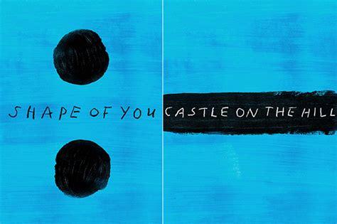 ed sheeran castle on the hill ed sheeran broke spotify s release day streaming record