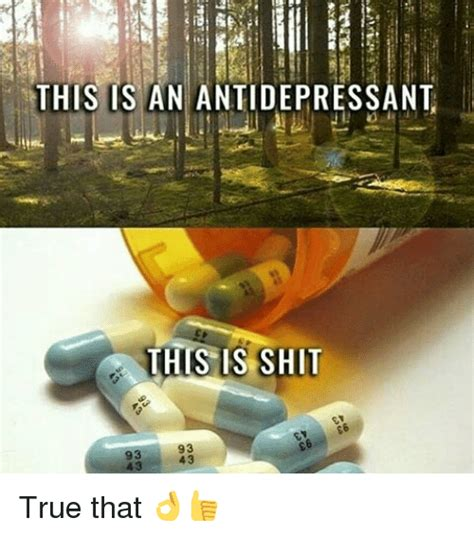 Antidepressant Meme - 25 best memes about this is an antidepressant this is