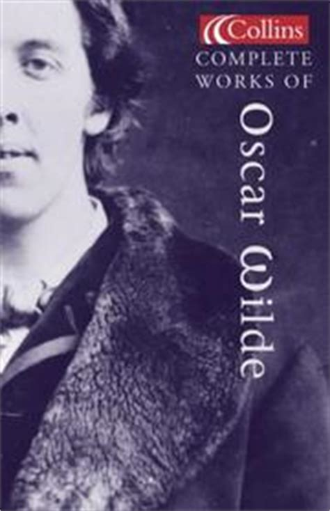 complete works of oscar the complete works of oscar wilde collins classics august 1 2003 edition open library
