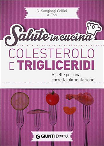 alimenti anti colesterolo e trigliceridi libro dieta anticolesterolo combattere il colesterolo