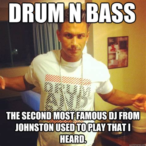 Most Used Meme - drum n bass the second most famous dj from johnston used