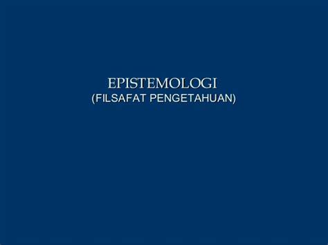 Pengantar Epistemologi Pengantar Epistemologi