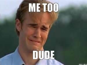 Me Too Meme - sad guy me too dude