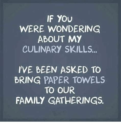 if you were wondering about my culinary skills ive been asked to bring paper towels to our