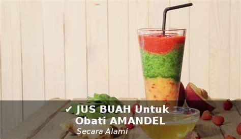 Obat Amandel Alami Buah 5 resep jus buah untuk mengobati radang amandel