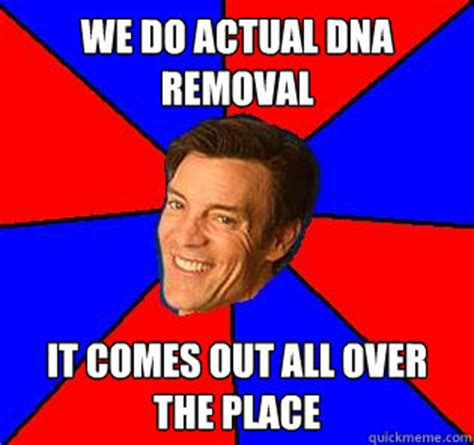 Tony Horton Meme - we do actual dna removal it comes out all over the place