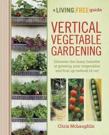 Vertical Fruit Garden Growing Up A Review Of Vertical Vegetable Gardening