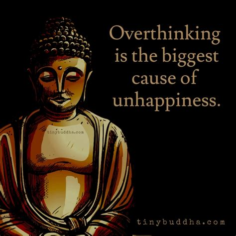 overthinking is the biggest cause of unhappiness tiny buddha