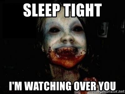 I M Watching You Meme - sleep tight i m watching over you scary meme meme