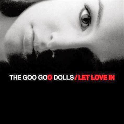iris goo goo dolls testo e traduzione cosa ne pensa carla musica goo goo dolls quot let in