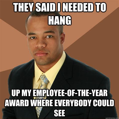 Employee Meme - they said i needed to hang up my employee of the year