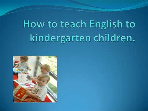 how to teach english how to teach english to kindergarten children