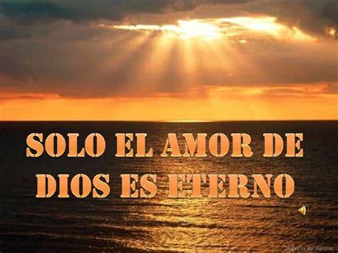 imagenes y frases de dios es amor solo el amor de dios es eterno