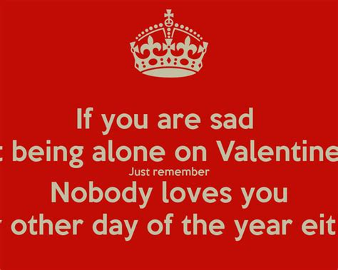 sad valentines day pictures if you are sad about being alone on valentines day just