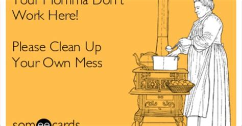 up your signs your momma don t work here clean up your own mess yo momma sayins