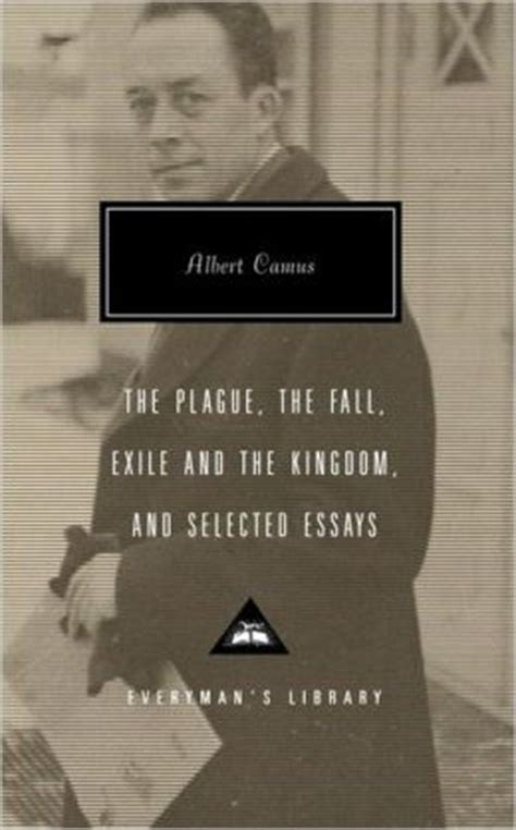 the plague the fall exile and the kingdom and selected essays by albert camus 9781400042555
