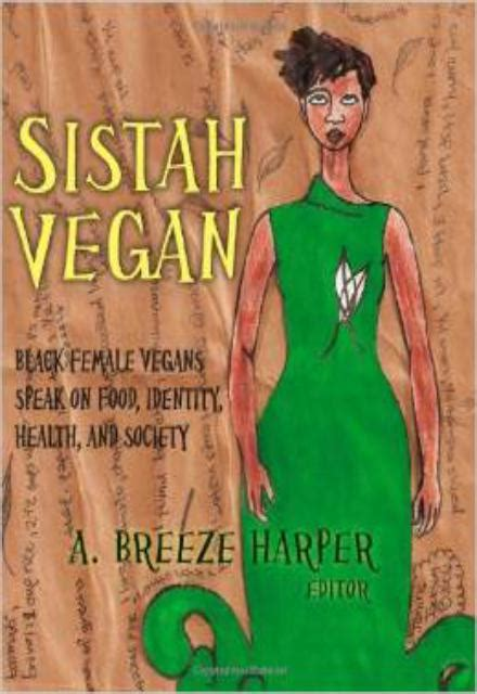 sistah vegan identity health society sistah vegan black vegans speak on food identity