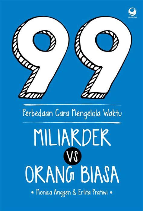 Cara Cerdas Menjadi Kaya Tugu Publisher 99 perbedaan cara mengelola waktu miliarder vs orang biasa bukubukularis toko buku