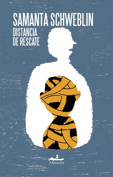 libro distancia de rescate spanish libros distancia de rescate entrevista con samanta schweblin sopitas com