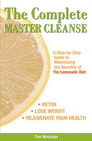 Benefits Of The Master Cleanse Detox Diet by The Complete Master Cleanse A Step By Step Guide To