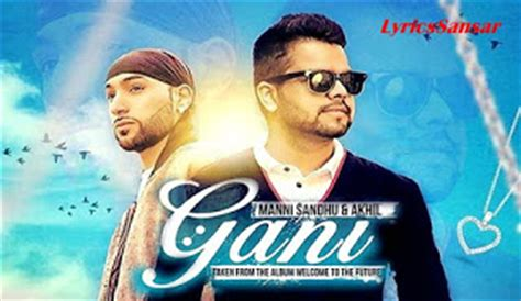 hindi film gani gani lyrics akhil ft manni sandhu