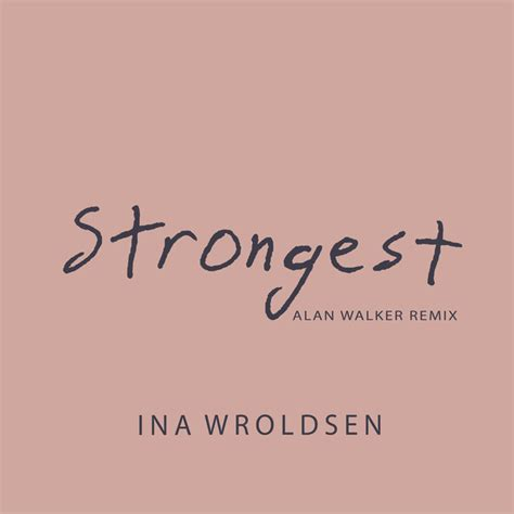 alan walker strongest strongest alan walker remix a song by ina wroldsen