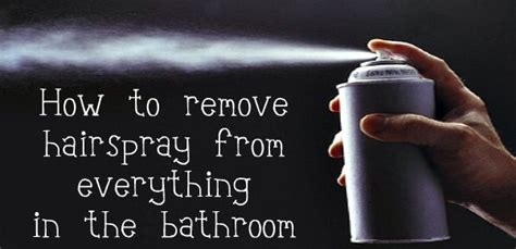 How To Remove Buildup From Shower by Easily Remove Hairspray Residue From Everything In The