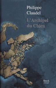 larchipel du chien roman 9782234085954 les livres de jo 235 lle l archipel du chien de philippe claudel