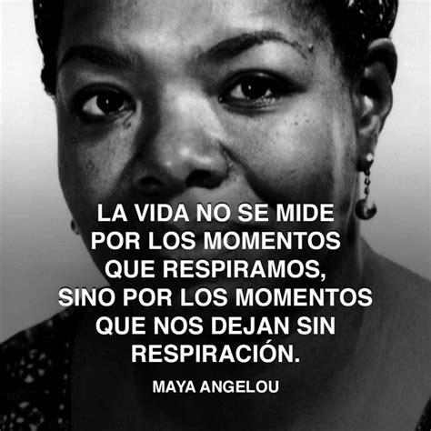 maya angelou biography in spanish 171 la vida no se mide por los momentos que respiramos sino