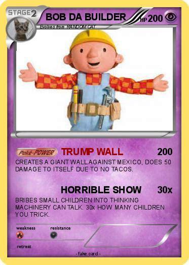 donald trump x bob the builder pok 233 mon bob da builder 3 3 trump wall my pokemon card