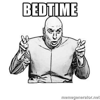 bedtime meme 28 images bedtime extended to 9 p m damn
