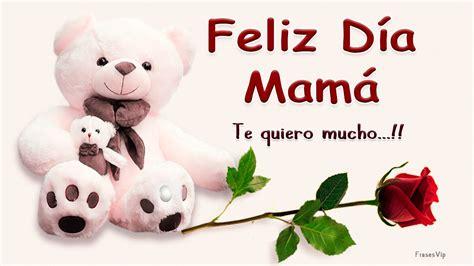 imagenes feliz dia tkm feliz dia de la madre con frases e imagenes m 225 s bonitas de