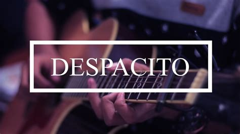 despacito cover guitar despacito guitar cover youtube